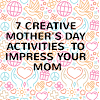 7 Creative Mother's Day Activities  to impress your mom