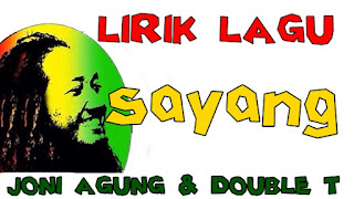 Lirik Lagu Sayang Joni Agung & Double T Band