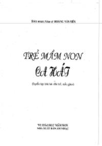 Trẻ Mầm Non Ca Hát: Tuyển Tập Bài Hát Nhà Trẻ, Mẫu Giáo - Hoàng Văn Yến