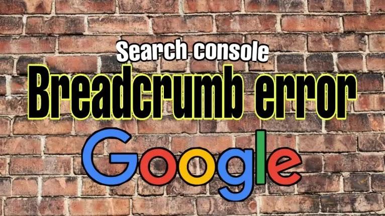 breadcrumb error, Google search, console