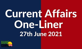Current Affairs One-Liner: 27th June 2021