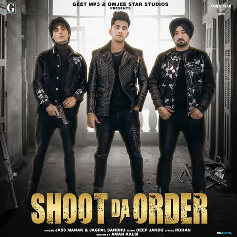 Shoot Da Order Punjabi Song Lyrics, Sung By Jass Manak.