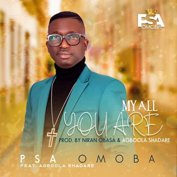 [Gospel music] PSA Omoba - My all you are (prod. Niran Obasa and Aboola Shadare)