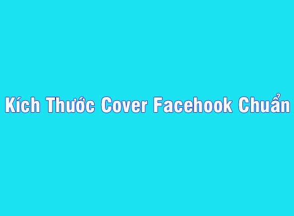 Kích thước cover facebook chuẩn 2019 cho fanpage, group, profile