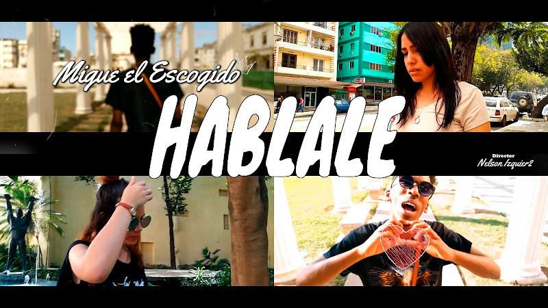 Migue El Escogido - ¨Háblale¨ - Videoclip - Director: Nelson Izquier2. Portal Del Vídeo Clip Cubano. Música cubana. Cuba.