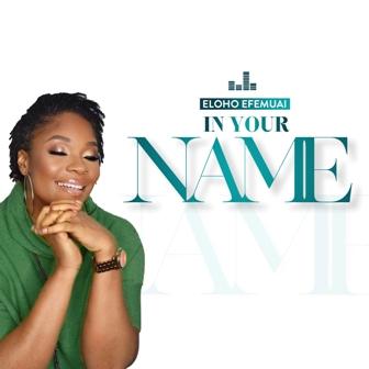 Eloho Efemuai Makes Comeback w/ ''In Your Name'' (+Video) || @elohoefemuai