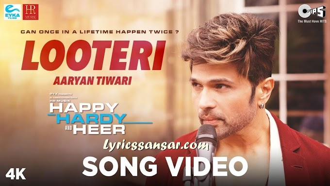 Looteri Lyrics - Aaryan Tiwari Feat Himesh Reshammiya | Happy Hardy & Heer