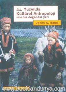 Daniel G. Bates - 21.Yüzyılda Kültürel Antropoloji - İnsanın Doğadaki Yeri