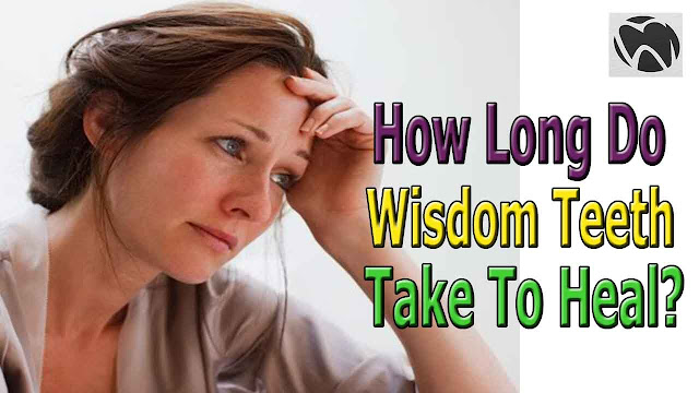 How long do wisdom teeth take to heal