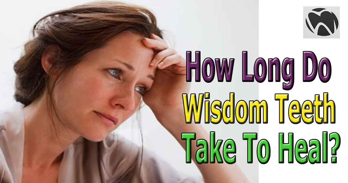 How Long Do Wisdom Teeth Take To Heal? | Wisdom Teeth