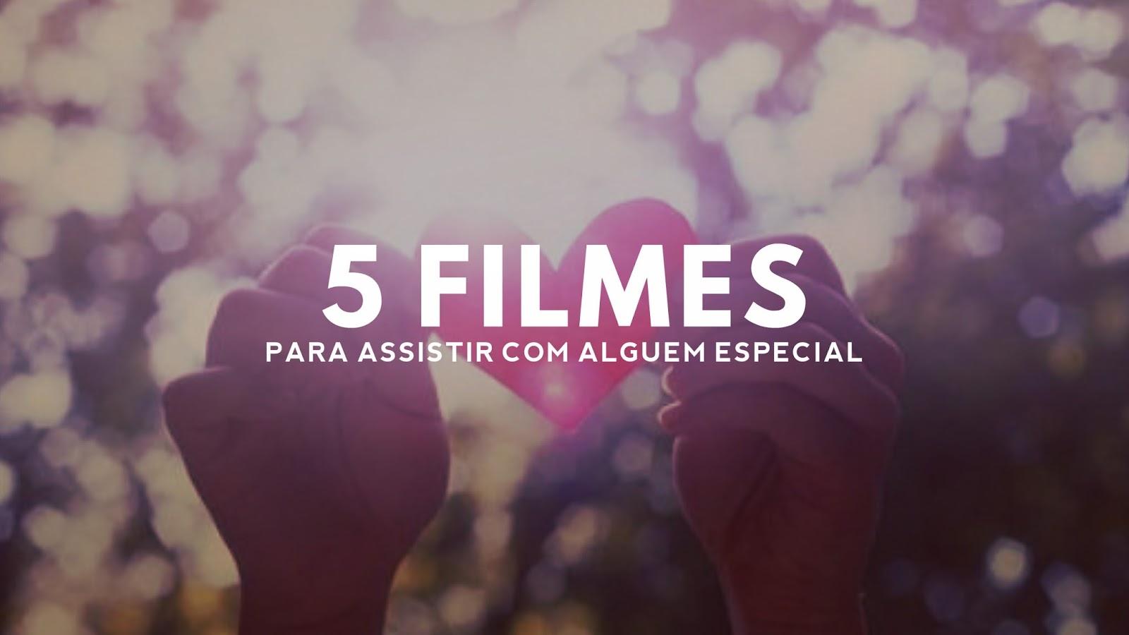 5 filmes para você assistir com alguém especial.