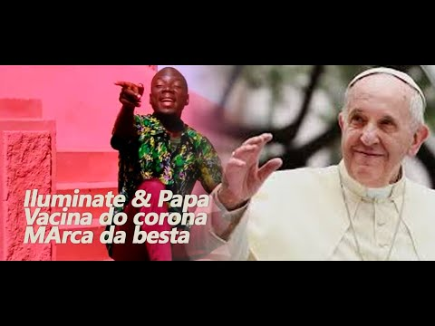 Irmão Mbalua - Papa e Illuminati (Vacina do Corona Vírus)