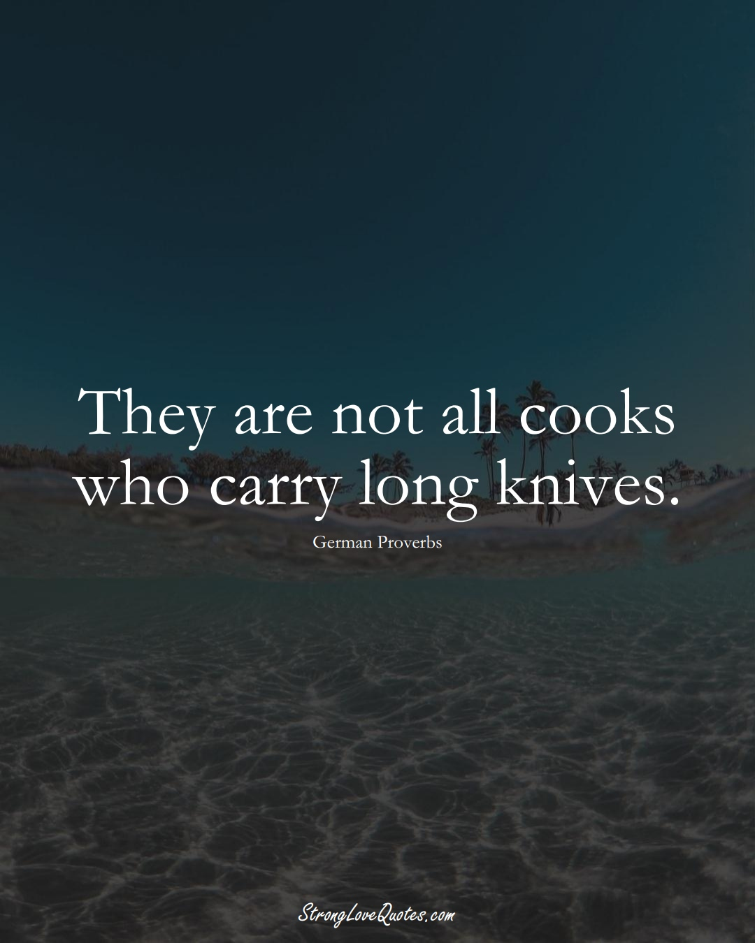 They are not all cooks who carry long knives. (German Sayings);  #EuropeanSayings