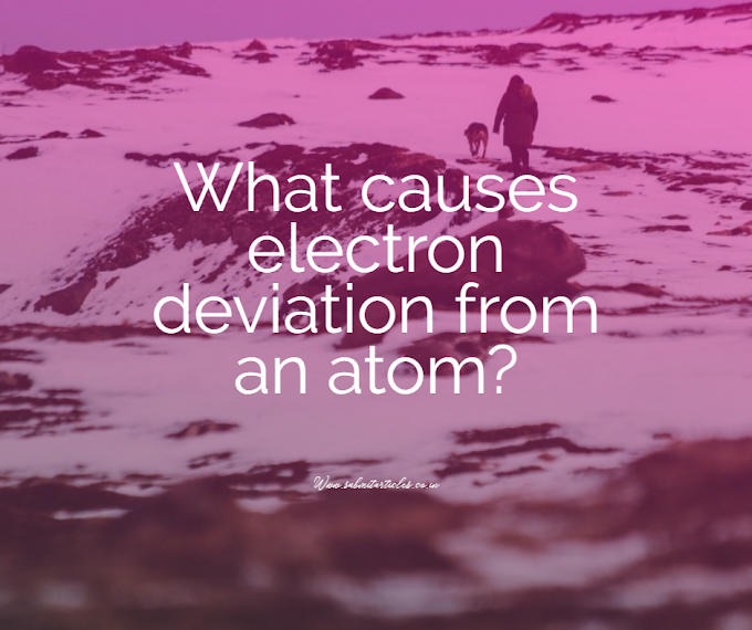 What causes electron deviation from an atom?