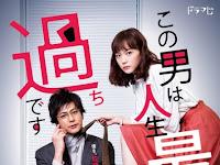 SINOPSIS Drama Kono Otoko wa Jinsei Saidai no Ayamachidesu Episode1-10