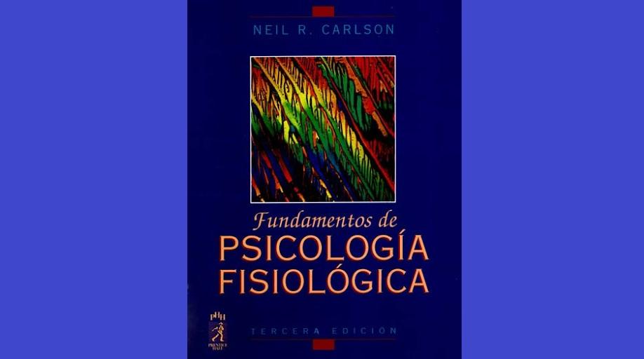 FUNDAMENTOS DE PSICOLOGÍA FISIOLÓGICA (3ª ED.) NEIL R. CARLSON. PDF