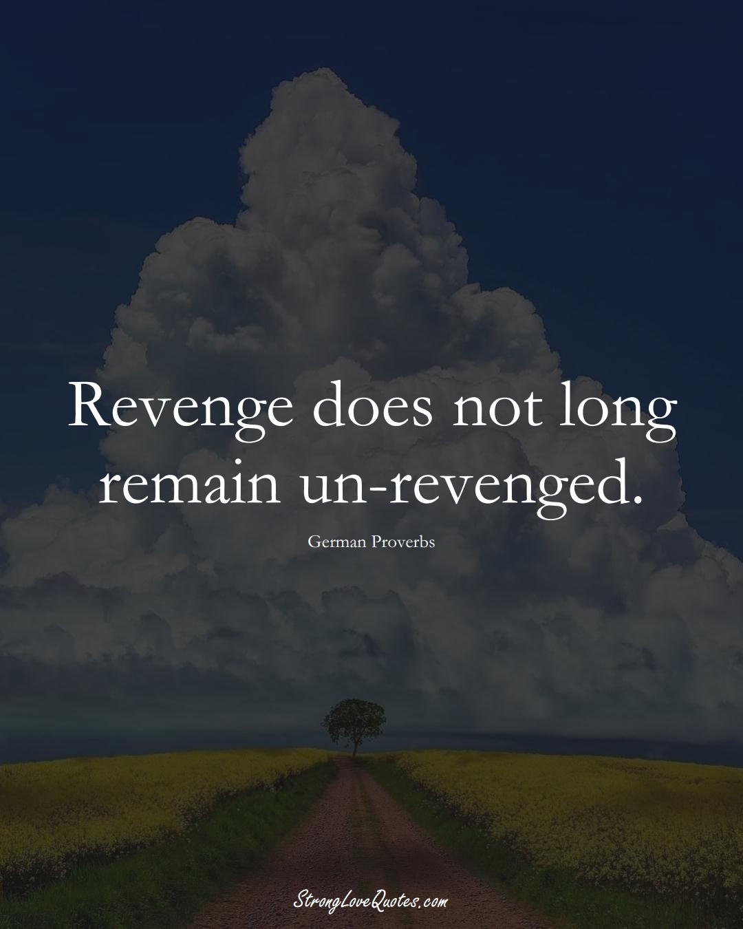 Revenge does not long remain un-revenged. (German Sayings);  #EuropeanSayings