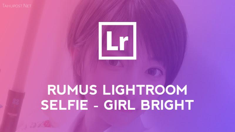Rumus Lightroom Selfie - Girl Bright