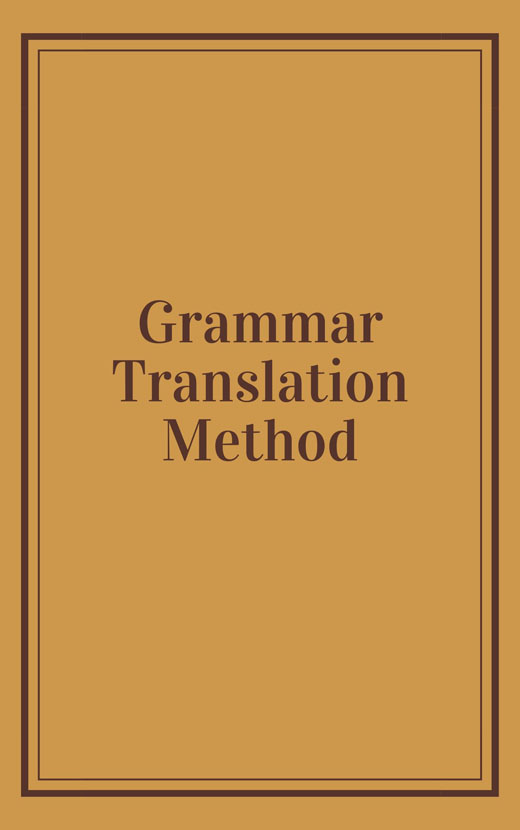 Grammar Translation Method | Objectives, Techniques and Characteristics