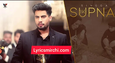 IK SUPNA Song Lyrics | Singga | Latest Punjabi Song 2020