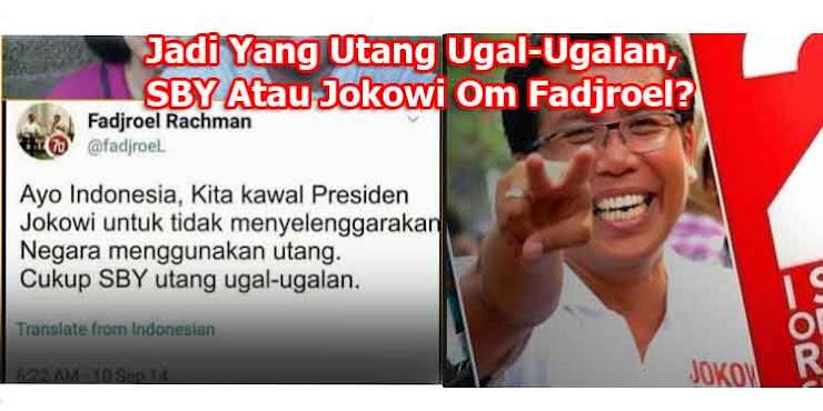 Jadi yang Utang Ugal-Ugalan, SBY Atau Jokowi Om Fadjroel?