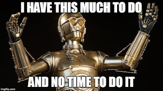 Star Wars C3PO thinks I've got too much to do.