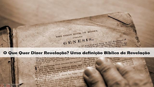 O Que Quer Dizer Revelação? Uma definição Bíblica de Revelação