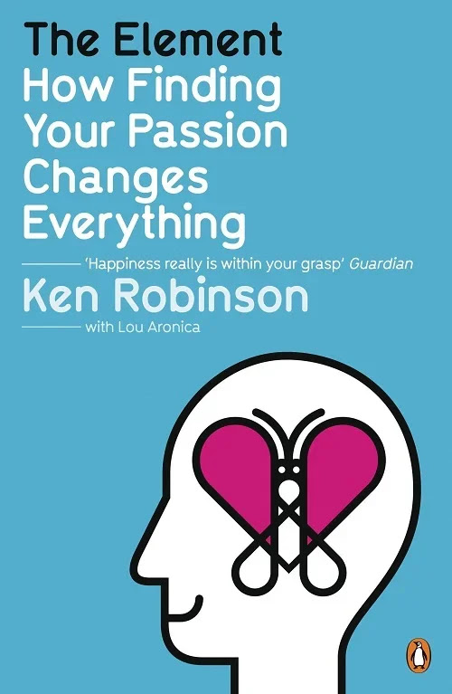 The Element: How Finding Your Passion Changes Everything by Sir Ken Robinson and Lou Aronica