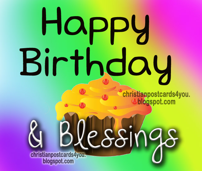 Happy Birthday & Blessings. Christian Postcards for you, card, images, nice card for friends in birthday. Enjoy your happy life.  Happy birthday quotes.