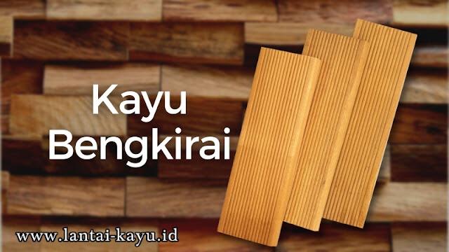 mengenal karakteristik kayu bengkirai