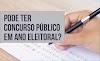 Pode haver Concurso Público em ano de eleição? Há mesmo alguma restrição?