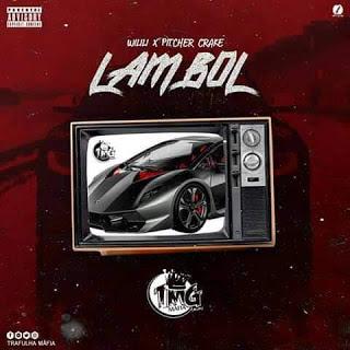 Wilili feat. Pitcher Crake - Lambol