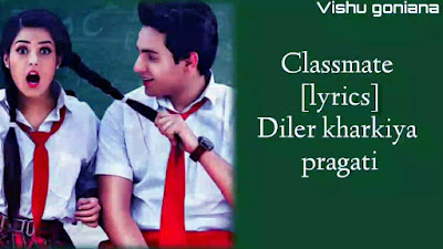 Haryanvi Classmate- Diler Kharkiya Lyrics and video | Pragati |