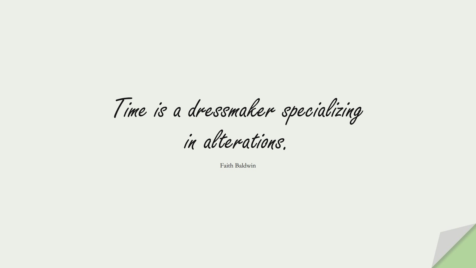 Time is a dressmaker specializing in alterations. (Faith Baldwin);  #ChangeQuotes