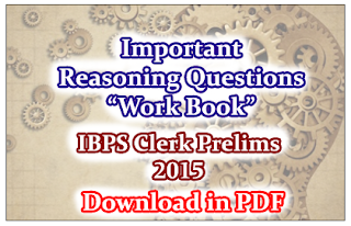 "List of Important Reasoning Questions ""Work Book"" (50 Questions with answers) for IBPS Clerk Prelims Exam 2015- Download in PDF"