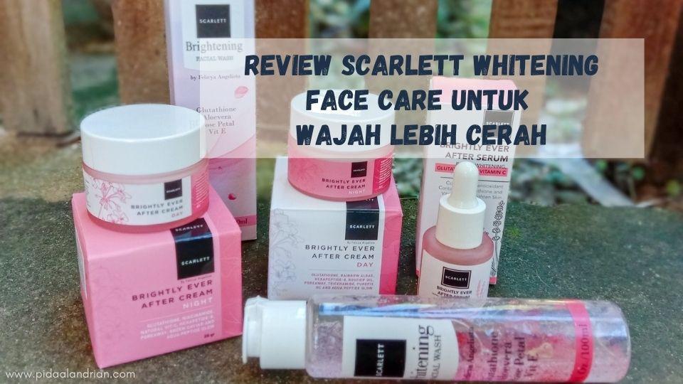 Review Scarlett Whitening Face Care untuk Wajah Lebih Cerah