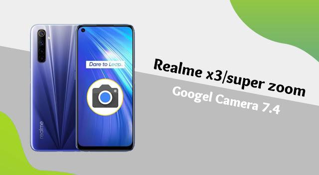 تحميل جوجل كاميرا 7.4 لهاتف ريلمي GCam Realme X3 SuperZoom