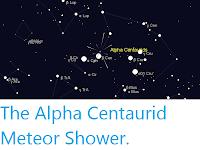 https://sciencythoughts.blogspot.com/2020/02/the-alpha-centaurid-meteor-shower.html