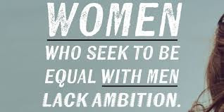 Quotes About University Life: who seek to be equal with men lack ambition.