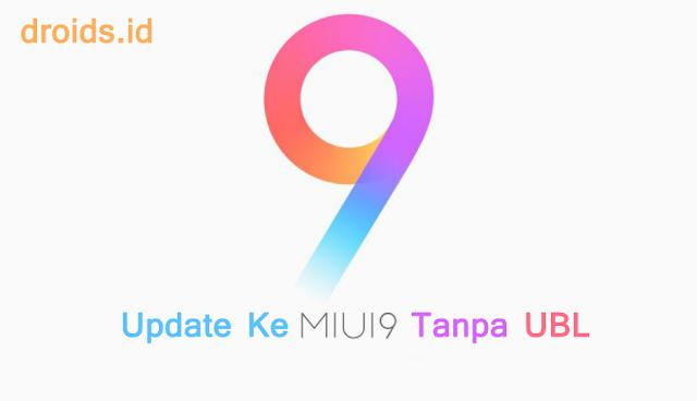 update xiaomi ke miui 9 tanpa UBL