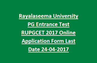 Rayalaseema University PG Entrance Test RUPGCET 2017 Online Application Form Last Date 24-04-2017