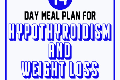 14-Day Meal Plan For Hypothyroidism And Weight Loss