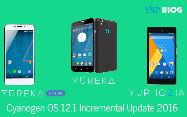 YU Yureka/Yureka Plus, Yuphoria 12.1 Incremental Update 2016 released by Cyanogen