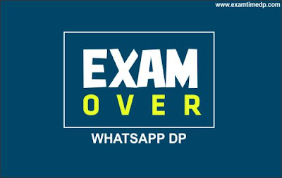 Exam is Over DP | Exam over Whatsapp DP | Exam Over Status