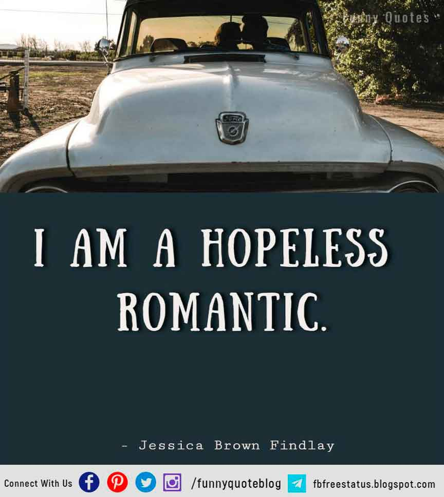 I am a hopeless romantic. ― Jessica Brown Findlay  Quote