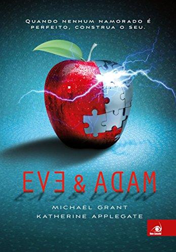 Eve & Adam Quando nenhum namorado é perfeito. Construa o seu Michael Grant, Katherine Applegate