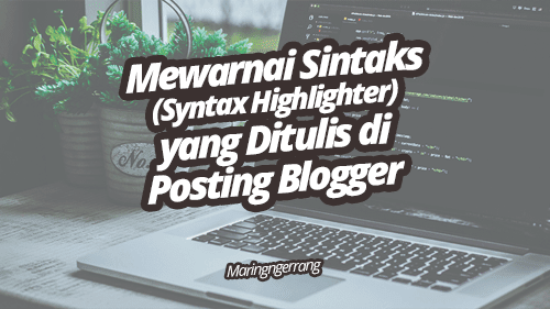Mewarnai Kode (Syntax Highlighter) yang Ditulis di Posting Blogger