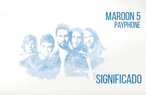 Payphone Significado de la Canción Maroon 5.
