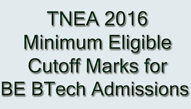 TNEA 2016 Minimum Eligible Cutoff Marks for BE BTech Admissions