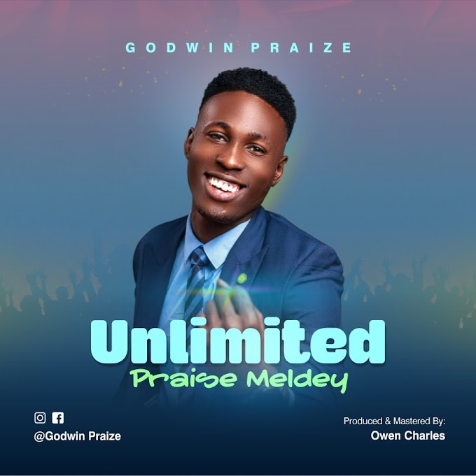 NEW GOSPEL TRACK: LISTEN & DOWNLOAD UNLIMITED PRAISE BY GODWIN PRAIZE